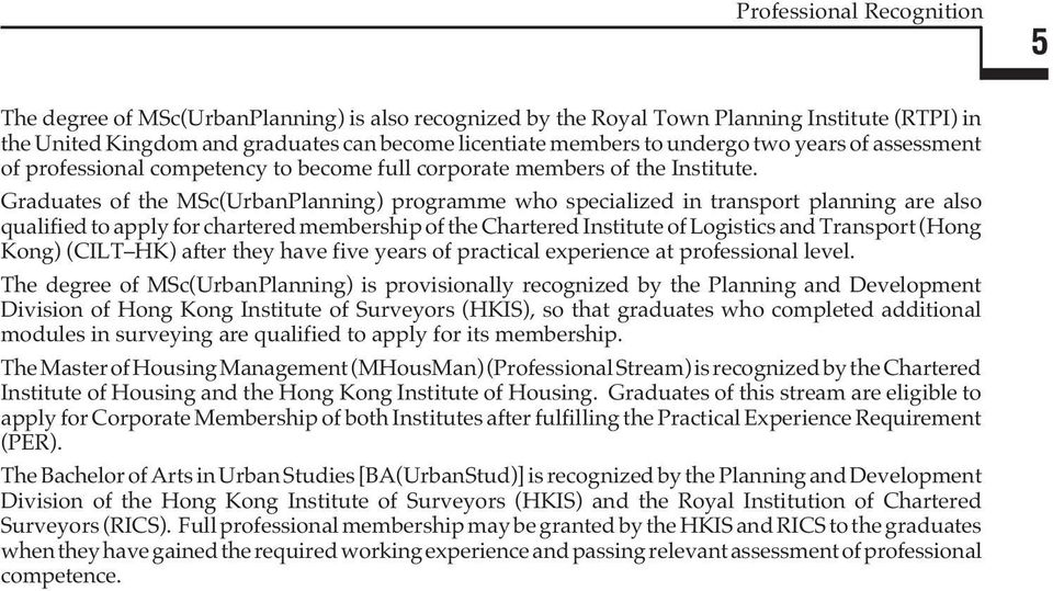 Graduates of the MSc(UrbanPlanning) programme who specialized in transport planning are also qualified to apply for chartered membership of the Chartered Institute of Logistics and Transport (Hong