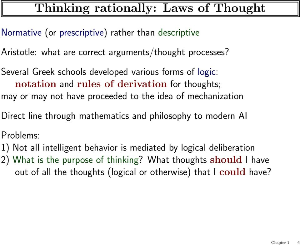 of mechanization Direct line through mathematics and philosophy to modern AI Problems: 1) Not all intelligent behavior is mediated by logical