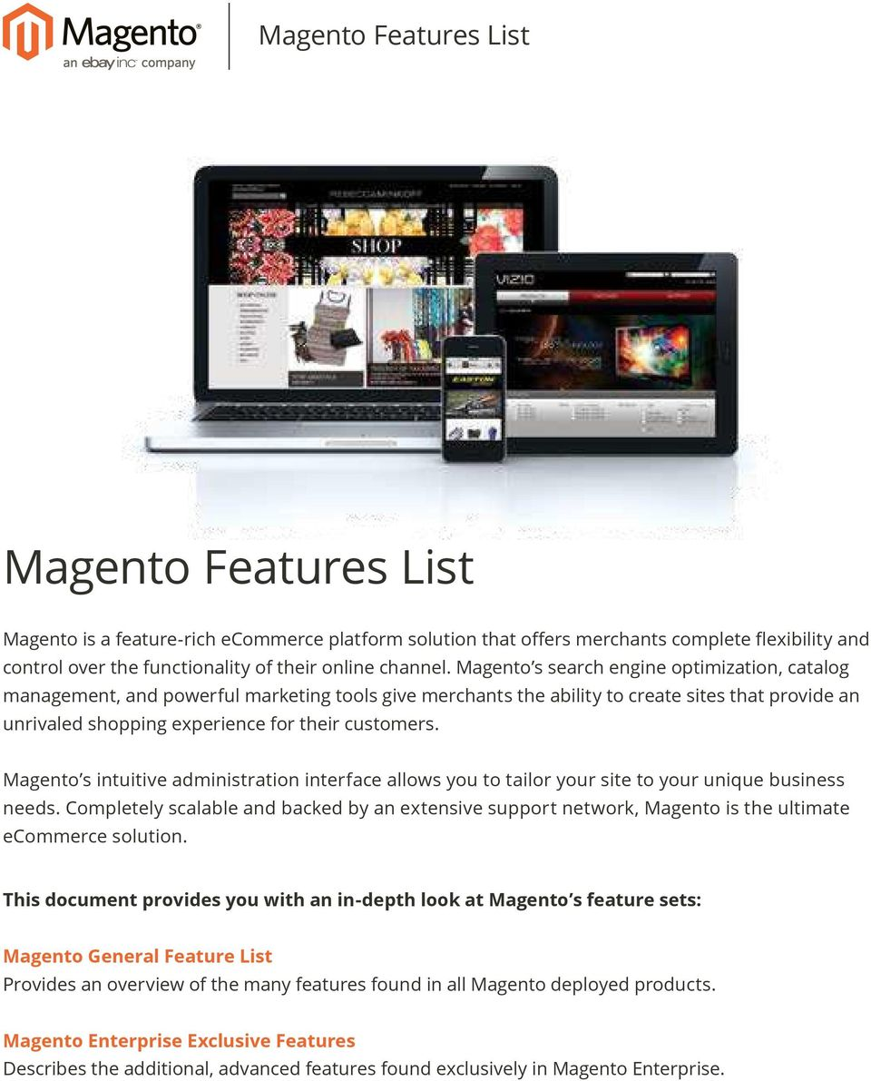 Magento s intuitive administration interface allows you to tailor your site to your unique business needs.