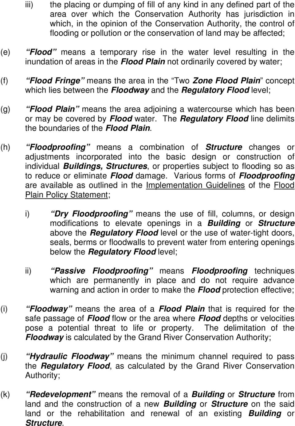 not ordinarily covered by water; Flood Fringe means the area in the Two Zone Flood Plain concept which lies between the Floodway and the Regulatory Flood level; Flood Plain means the area adjoining a