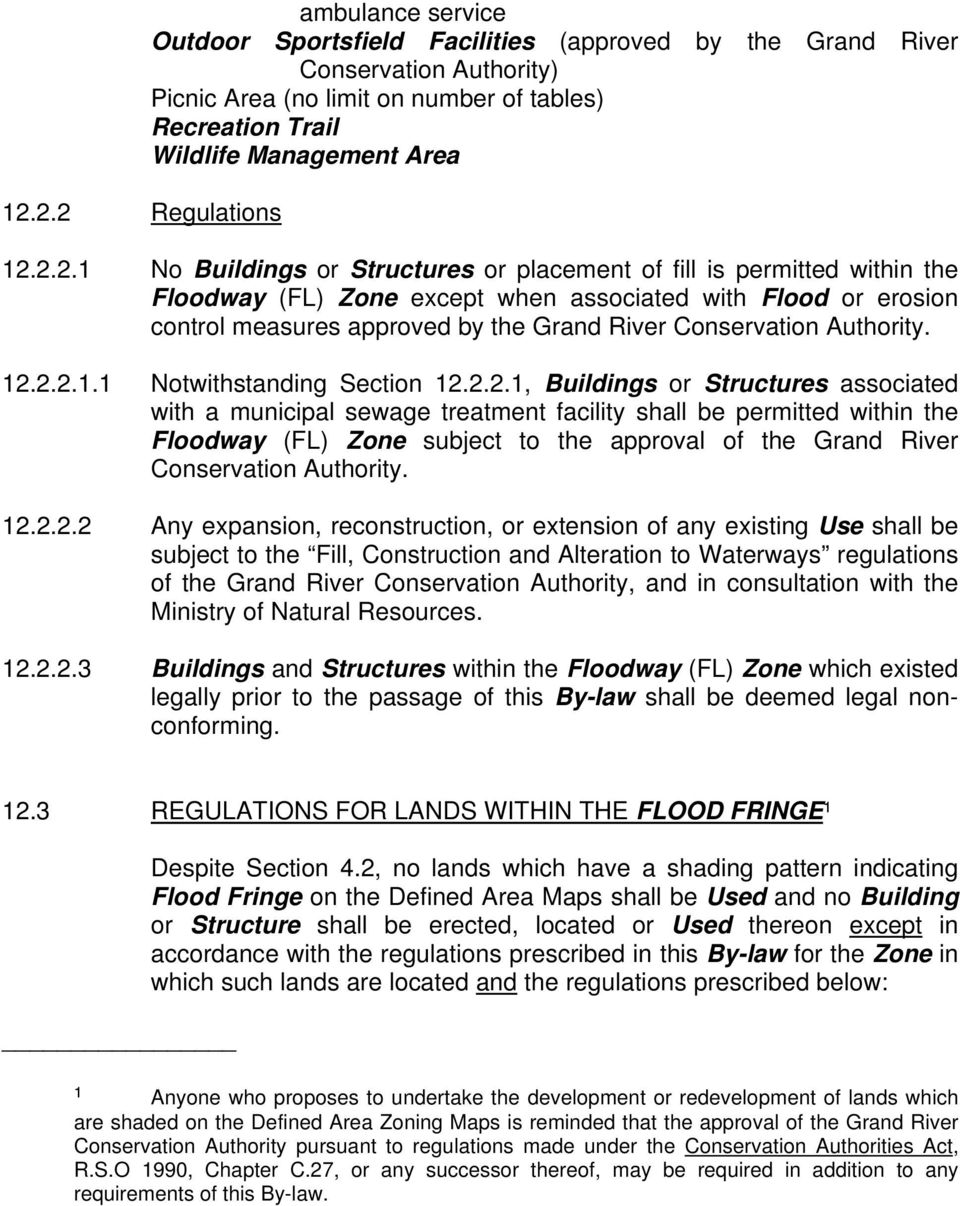 2.2.1 No Buildings or Structures or placement of fill is permitted within the Floodway (FL) Zone except when associated with Flood or erosion control measures approved by the Grand River Conservation