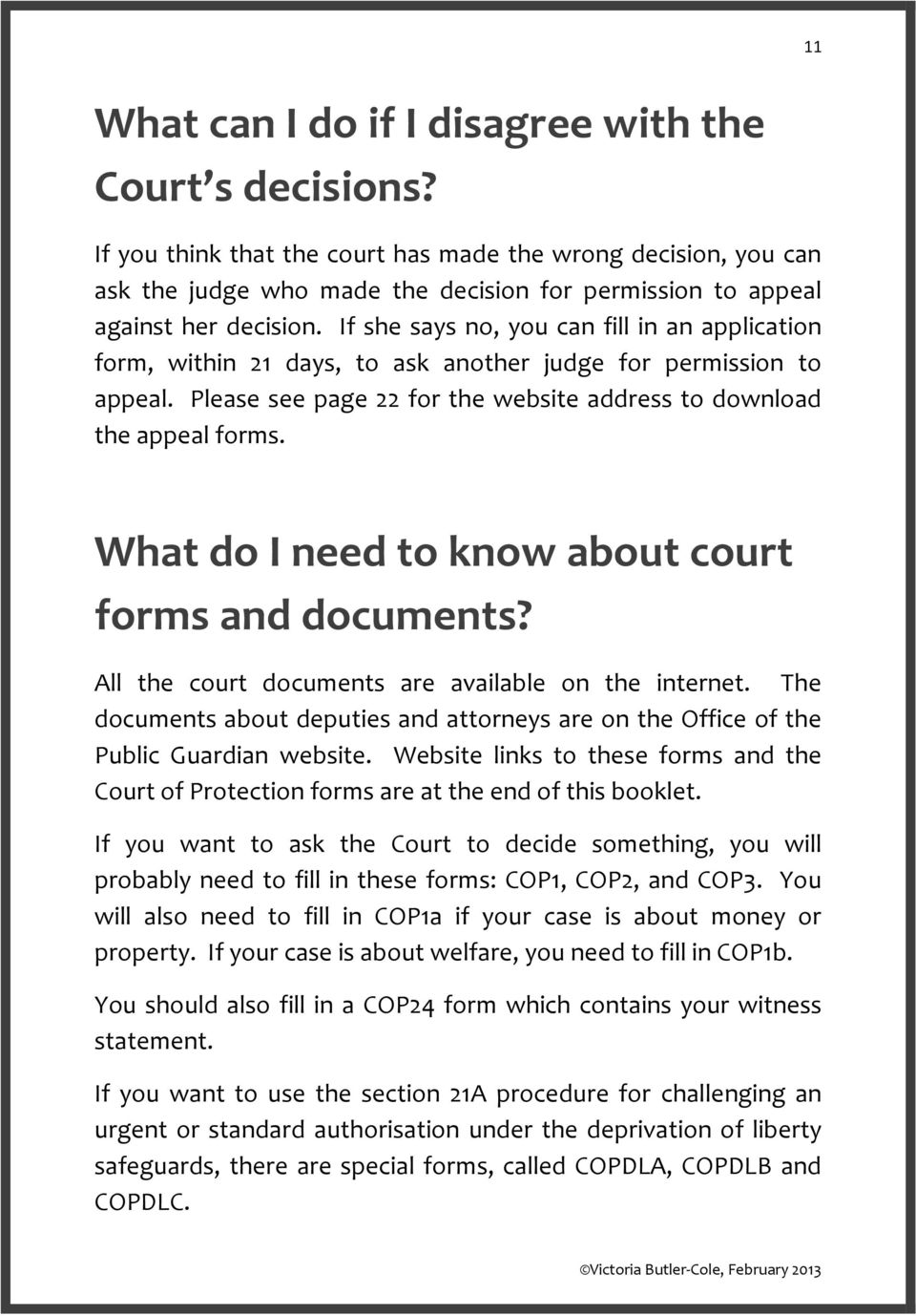 If she says no, you can fill in an application form, within 21 days, to ask another judge for permission to appeal. Please see page 22 for the website address to download the appeal forms.