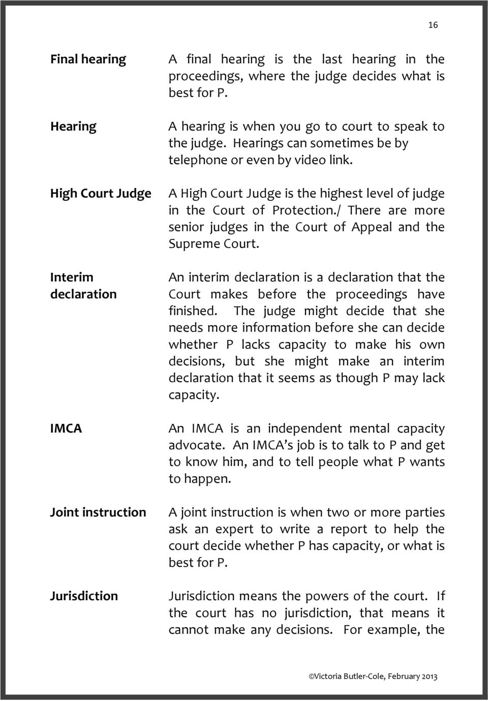 / There are more senior judges in the Court of Appeal and the Supreme Court. An interim declaration is a declaration that the Court makes before the proceedings have finished.