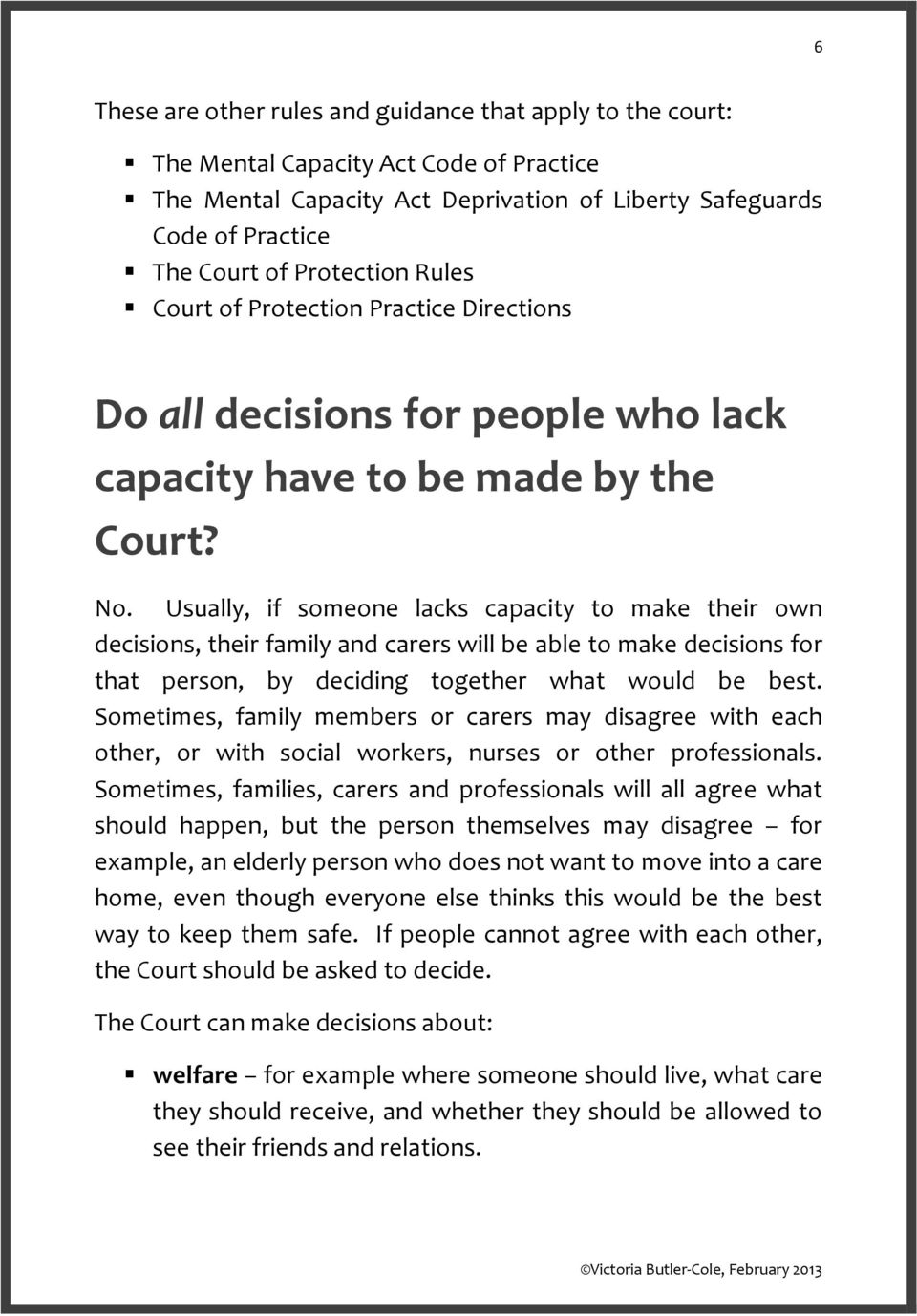 Usually, if someone lacks capacity to make their own decisions, their family and carers will be able to make decisions for that person, by deciding together what would be best.
