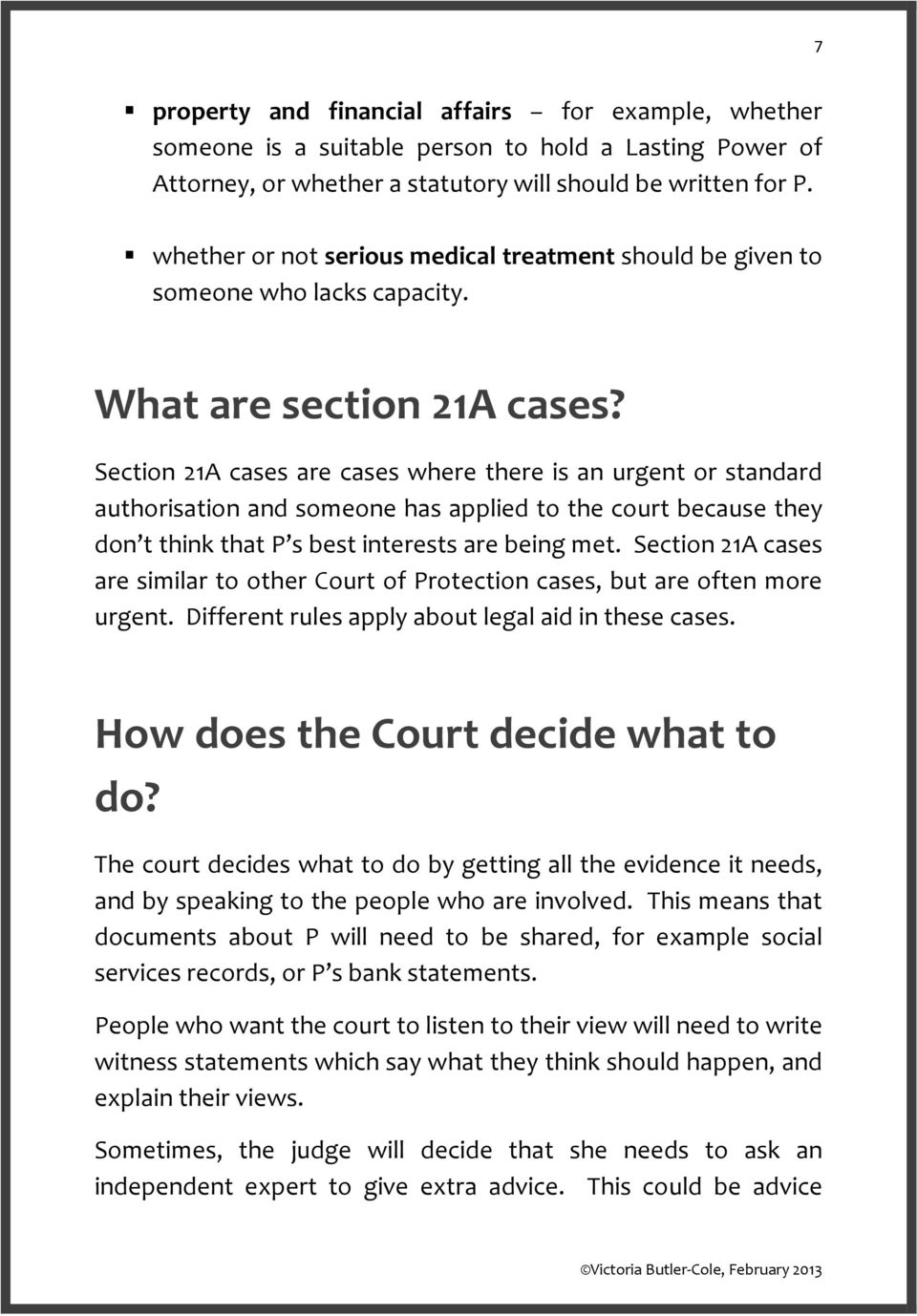 Section 21A cases are cases where there is an urgent or standard authorisation and someone has applied to the court because they don t think that P s best interests are being met.