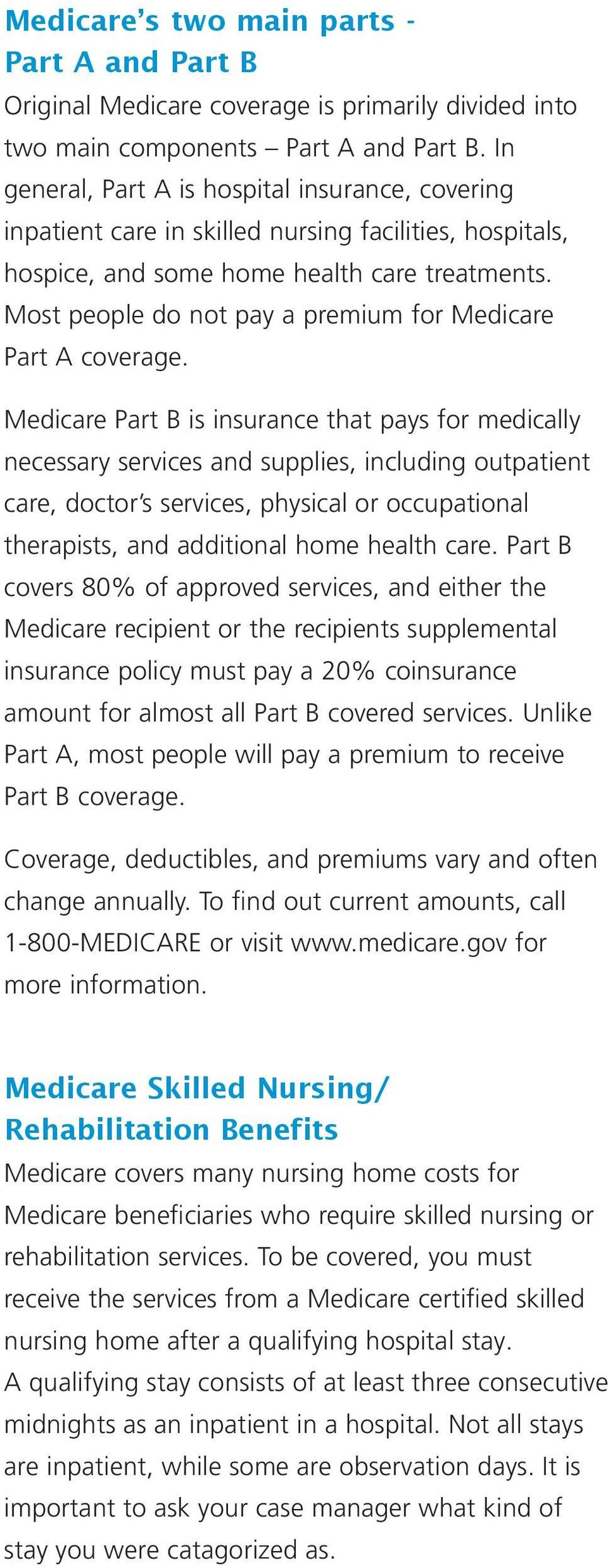 Most people do not pay a premium for Medicare Part A coverage.