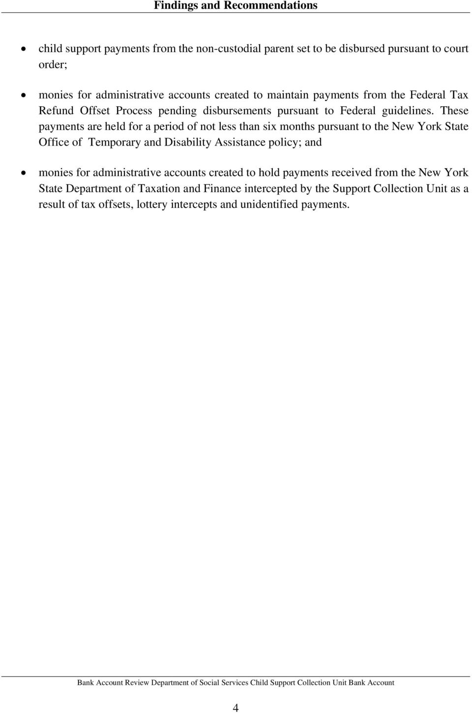 These payments are held for a period of not less than six months pursuant to the New York State Office of Temporary and Disability Assistance policy; and monies for