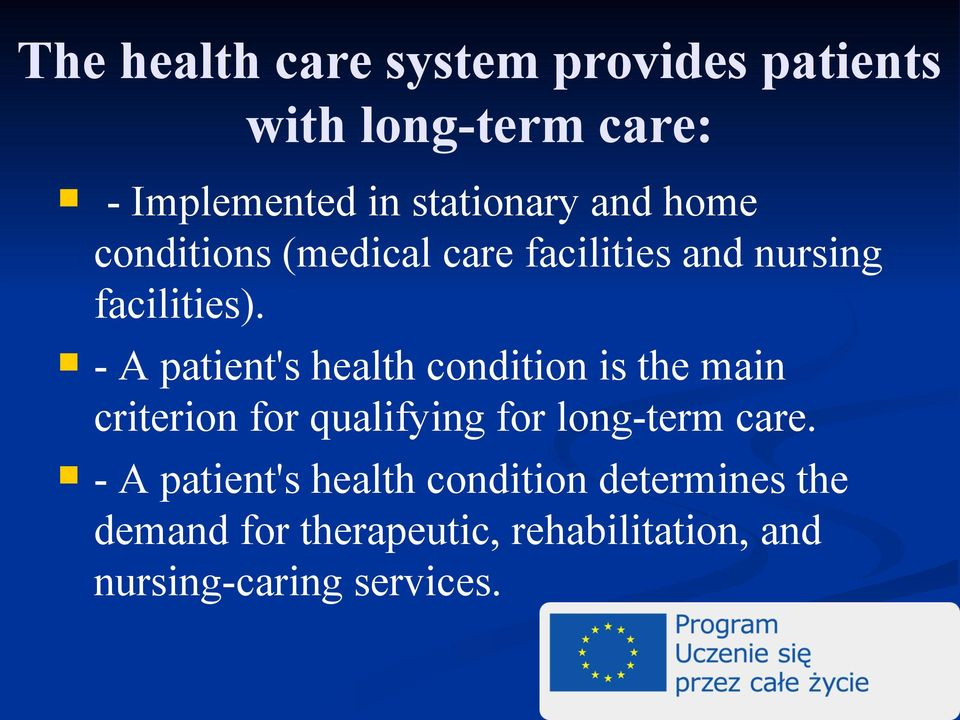 - A patient's health condition is the main criterion for qualifying for long-term care.