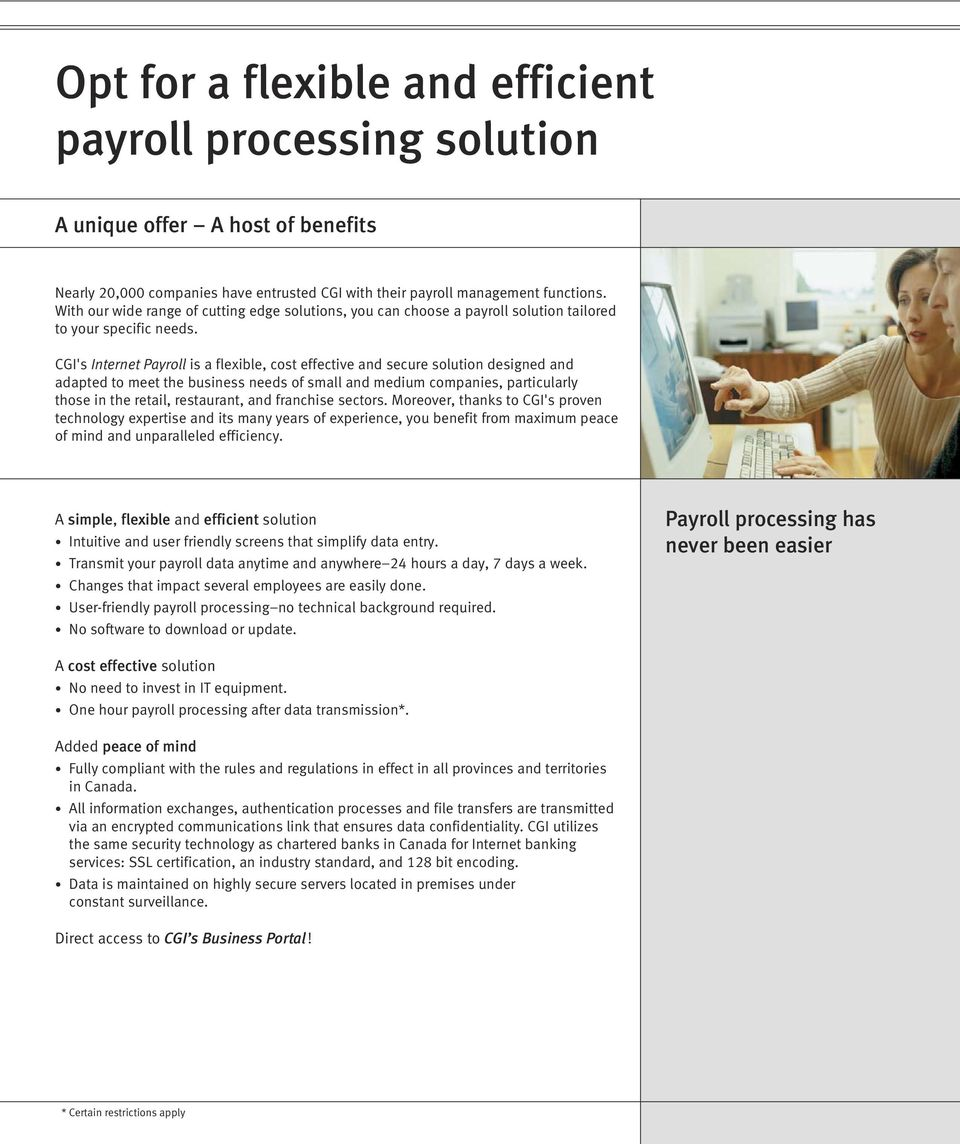 CGI's Internet Payroll is a flexible, cost effective and secure solution designed and adapted to meet the business needs of small and medium companies, particularly those in the retail, restaurant,