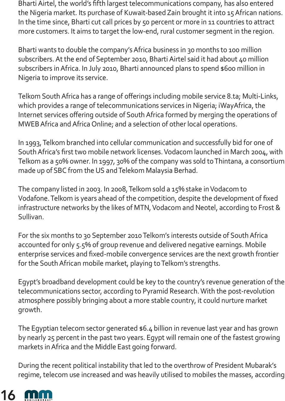 Bharti wants to double the company s Africa business in 30 months to 100 million subscribers. At the end of September 2010, Bharti Airtel said it had about 40 million subscribers in Africa.