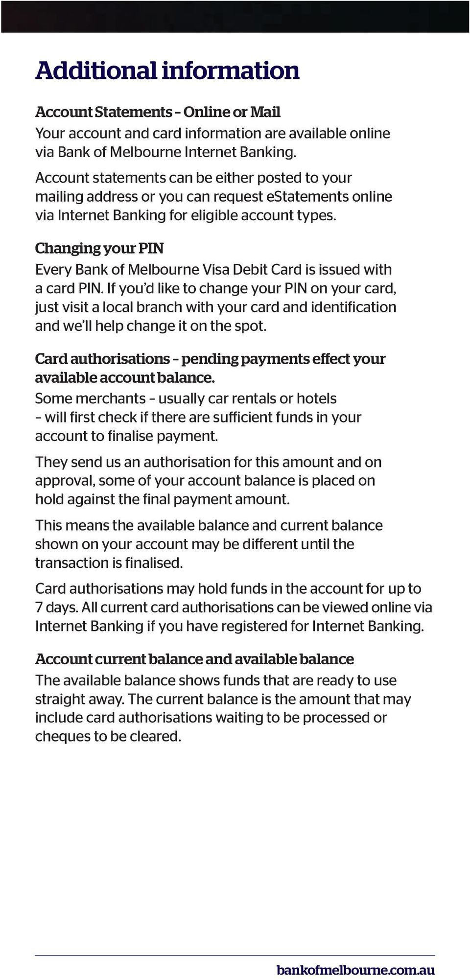 Changing your PIN Every Bank of Melbourne Visa Debit Card is issued with a card PIN.