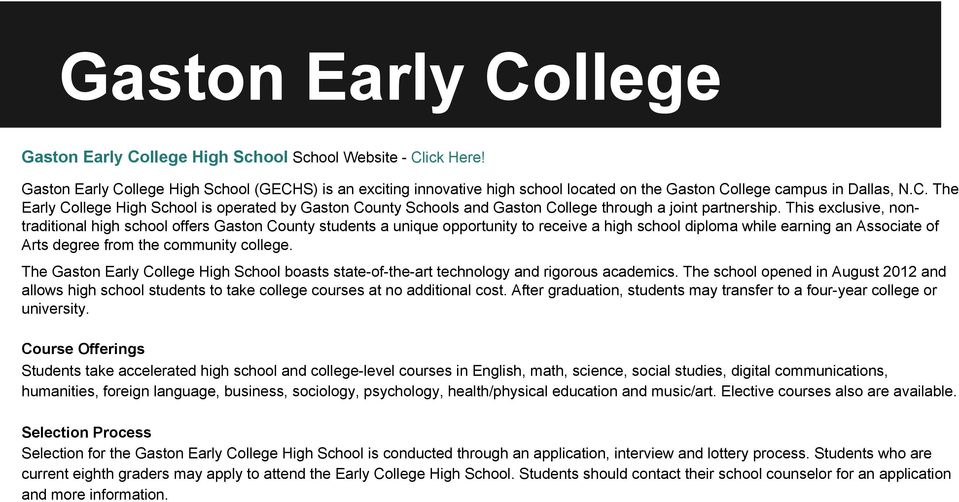 This exclusive, nontraditional high school offers Gaston County students a unique opportunity to receive a high school diploma while earning an Associate of Arts degree from the community college.