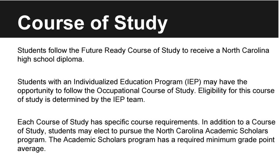 Eligibility for this course of study is determined by the IEP team. Each Course of Study has specific course requirements.