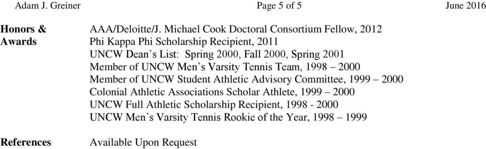 2000, Spring 2001 Member of UNCW Men s Varsity Tennis Team, 1998 2000 Member of UNCW Student Athletic Advisory Committee, 1999 2000
