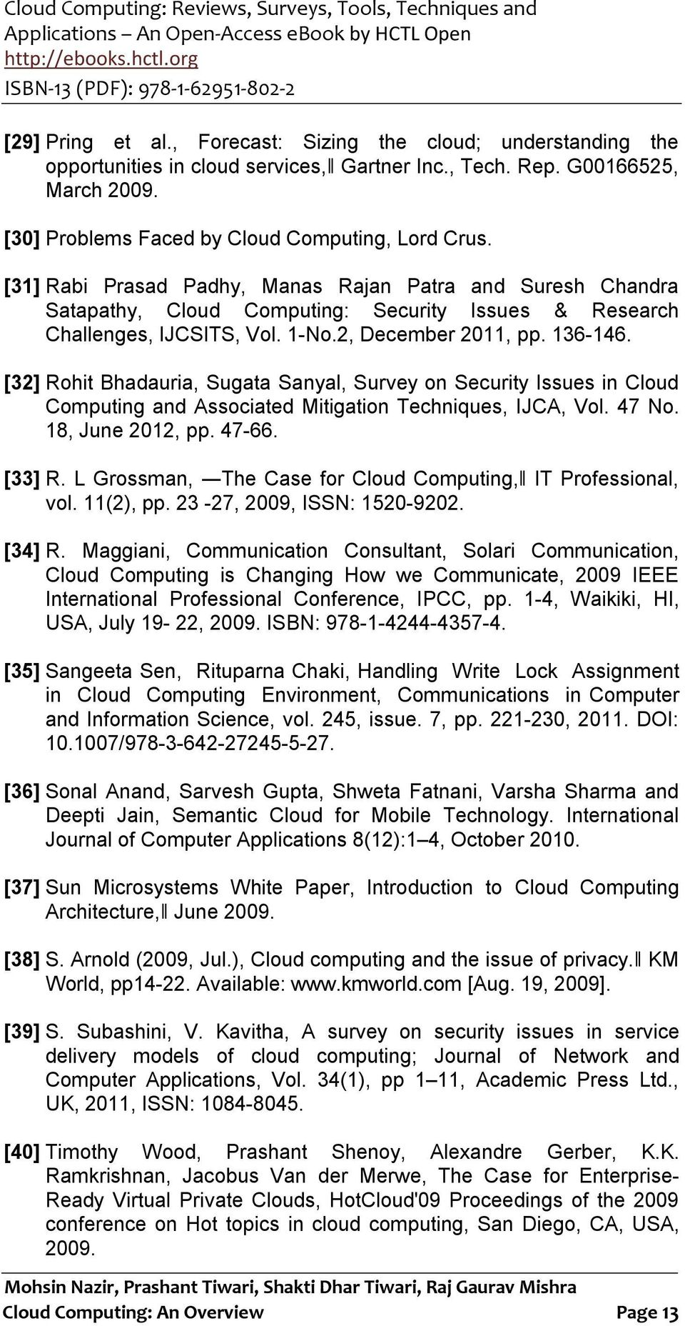 [32] Rohit Bhadauria, Sugata Sanyal, Survey on Security Issues in Cloud Computing and Associated Mitigation Techniques, IJCA, Vol. 47 No. 18, June 2012, pp. 47-66. [33] R.