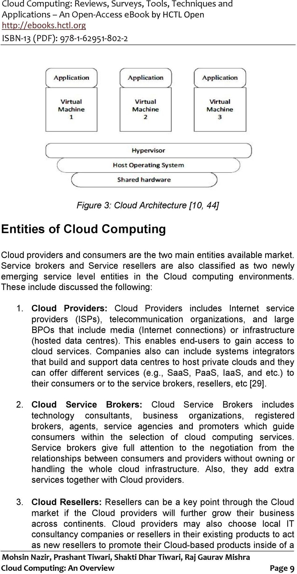 Cloud Providers: Cloud Providers includes Internet service providers (ISPs), telecommunication organizations, and large BPOs that include media (Internet connections) or infrastructure (hosted data