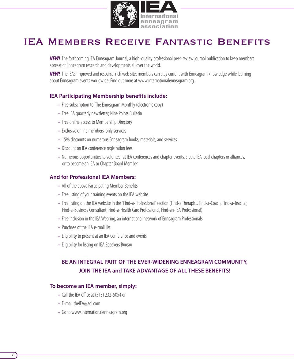 The IEA s improved and resource-rich web site: members can stay current with Enneagram knowledge while learning about Enneagram events worldwide. Find out more at www.internationalenneagram.org.