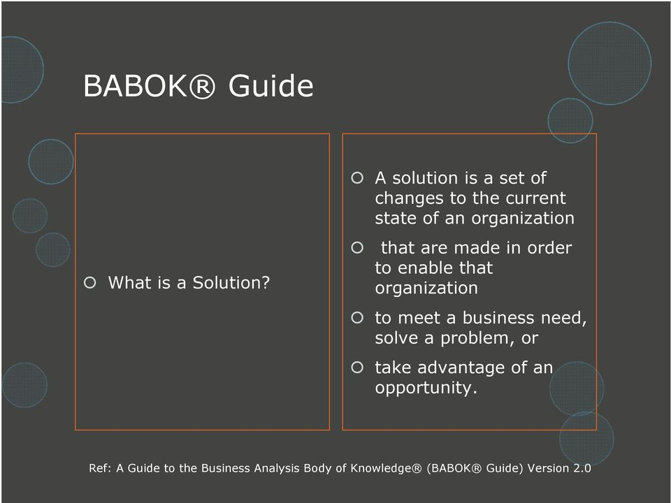 are made in order to enable that organization to meet a business need, solve a