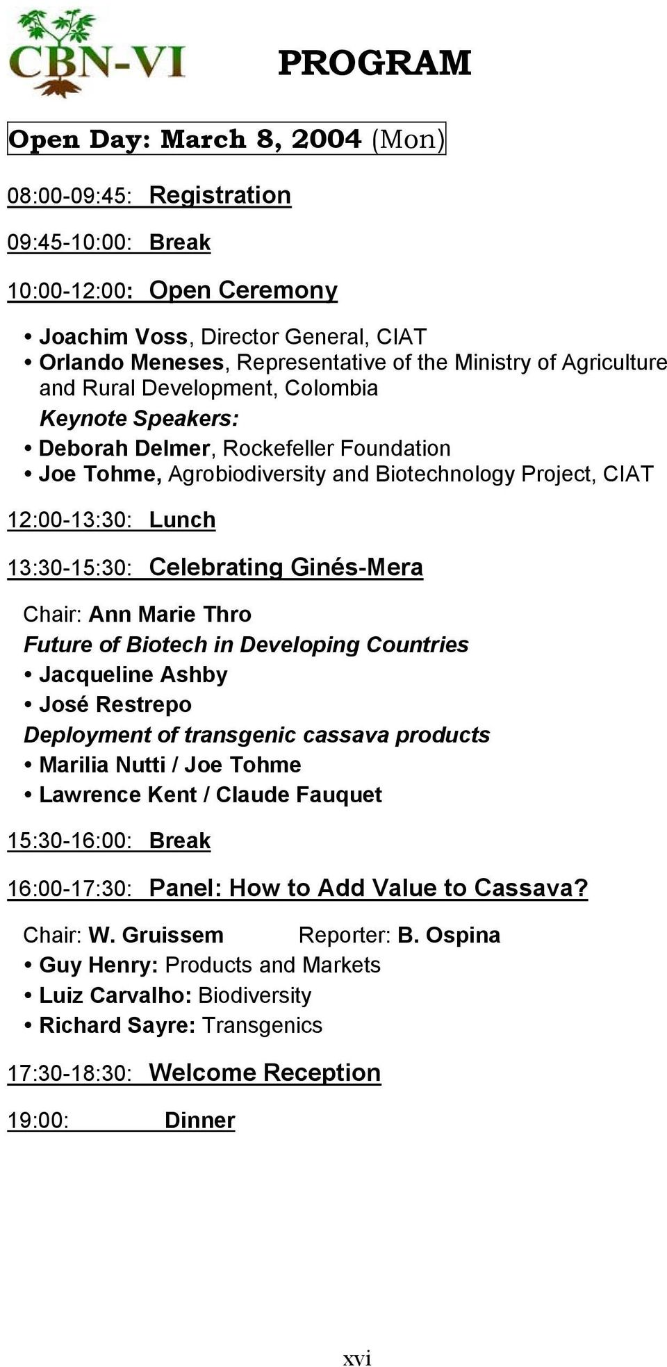 Celebrating Ginés-Mera Chair: Ann Marie Thro Future of Biotech in Developing Countries Jacqueline Ashby José Restrepo Deployment of transgenic cassava products Marilia Nutti / Joe Tohme Lawrence Kent