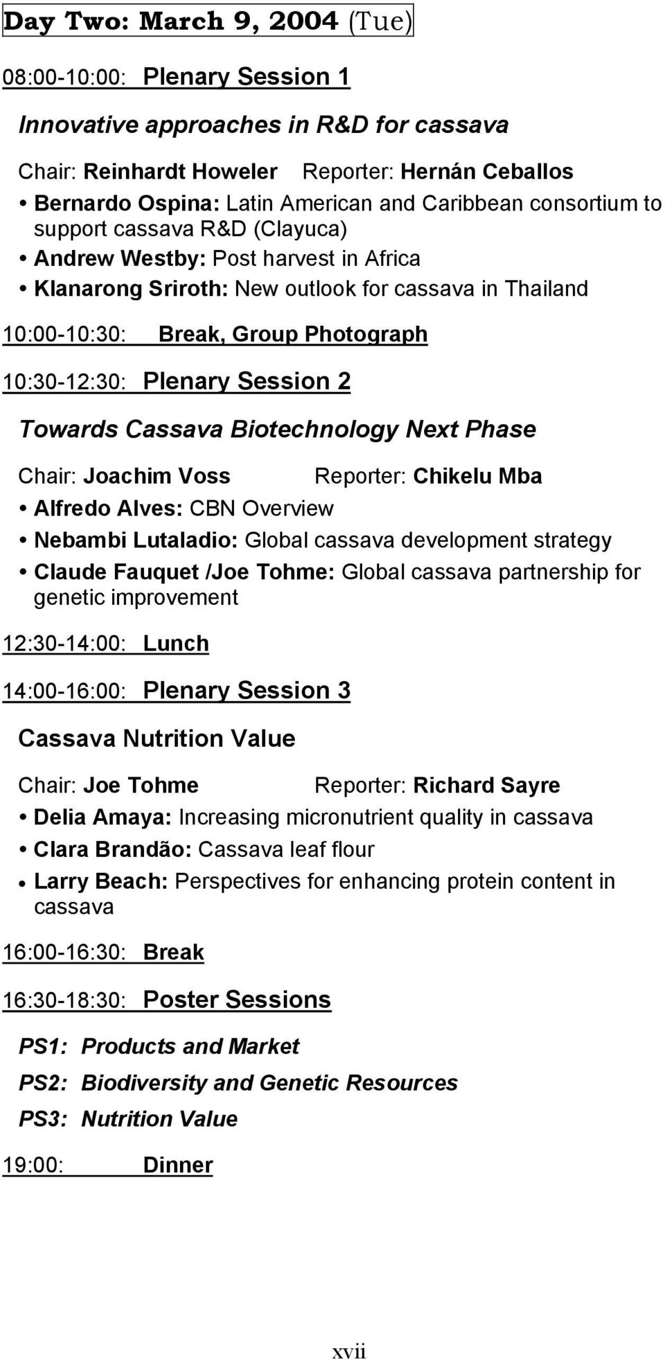 Session 2 Towards Cassava Biotechnology Next Phase Chair: Joachim Voss Reporter: Chikelu Mba Alfredo Alves: CBN Overview Nebambi Lutaladio: Global cassava development strategy Claude Fauquet /Joe