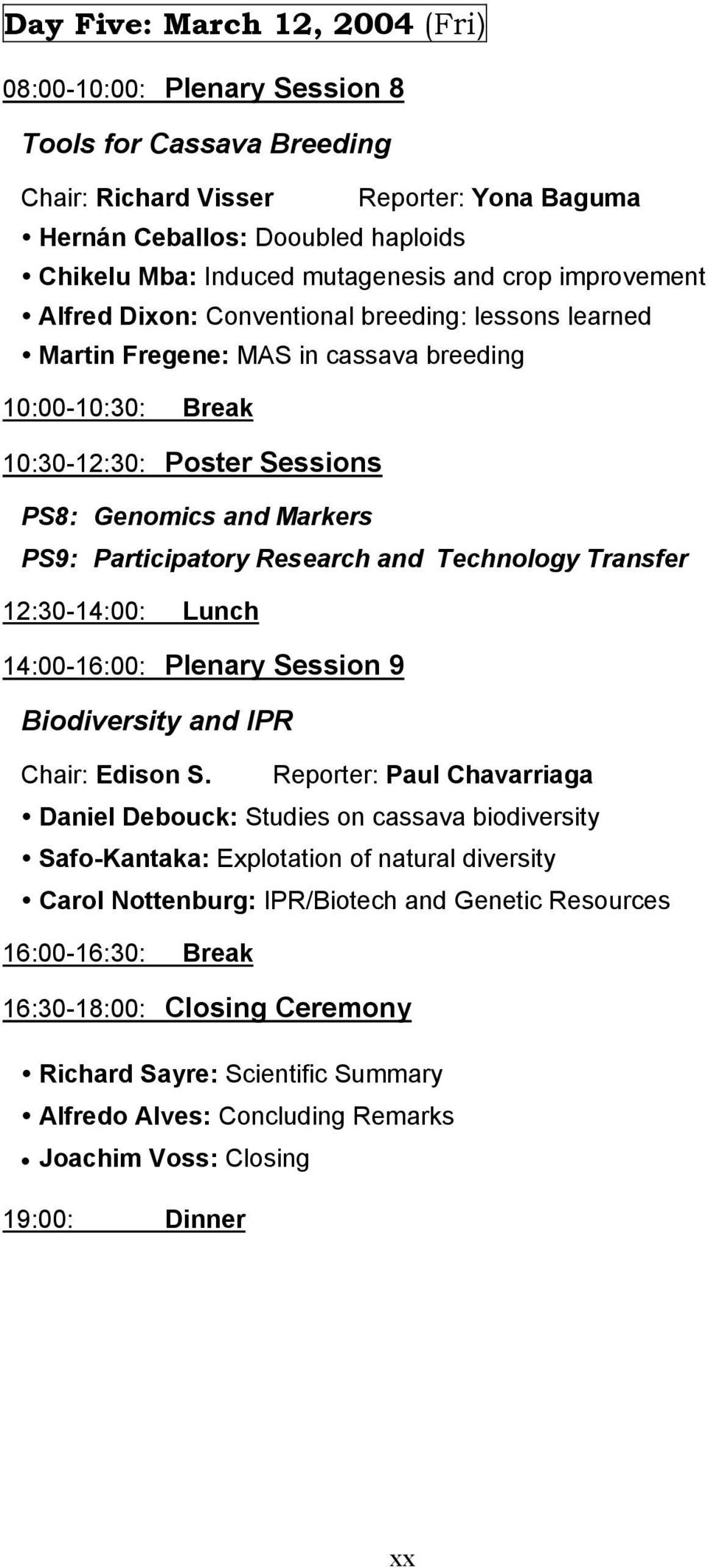 PS9: Participatory Research and Technology Transfer 12:30-14:00: Lunch 14:00-16:00: Plenary Session 9 Biodiversity and IPR Chair: Edison S.