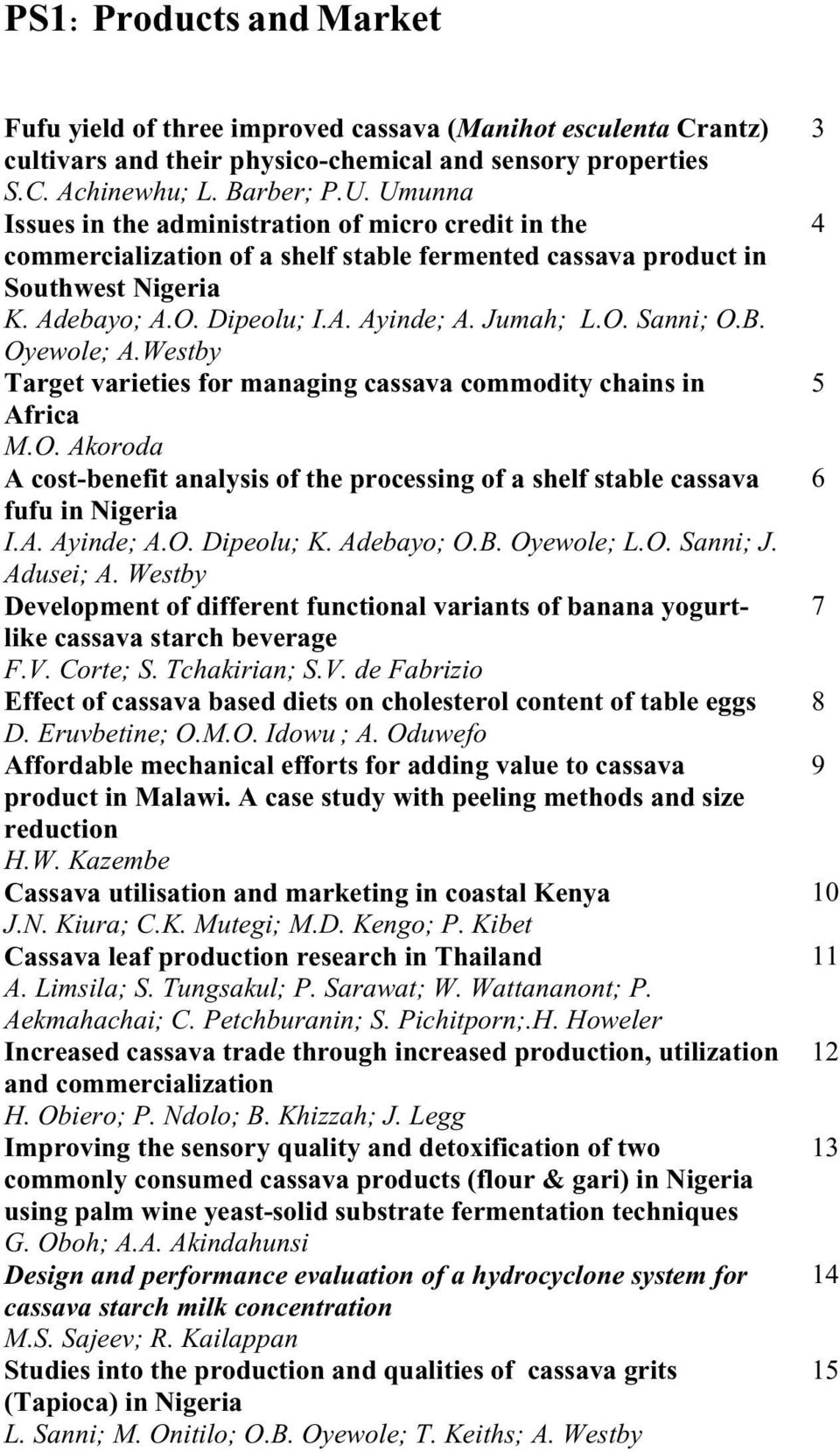 B. Oyewole; A.Westby Target varieties for managing cassava commodity chains in Africa M.O. Akoroda A cost-benefit analysis of the processing of a shelf stable cassava fufu in Nigeria I.A. Ayinde; A.O. Dipeolu; K.