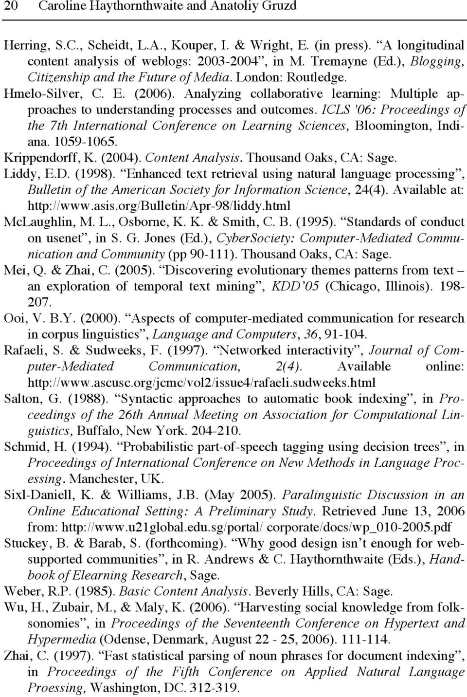 ICLS '06: Proceedings of the 7th International Conference on Learning Sciences, Bloomington, Indiana. 1059-1065. Krippendorff, K. (2004). Content Analysis. Thousand Oaks, CA: Sage. Liddy, E.D. (1998).
