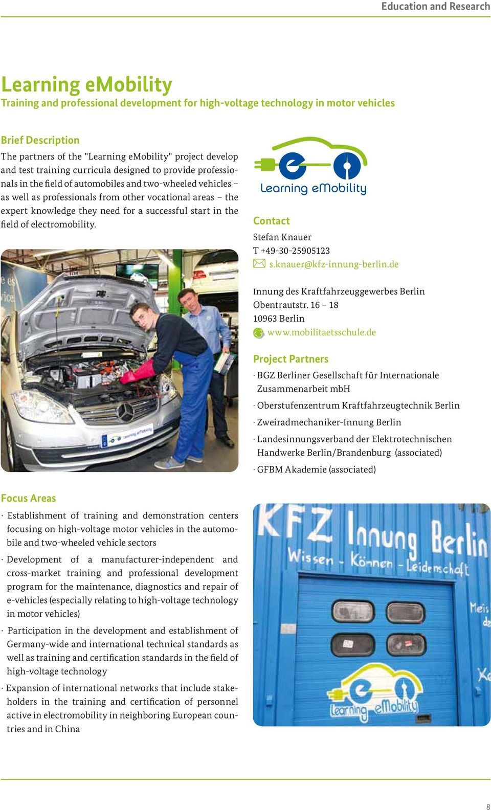 successful start in the field of electromobility. Contact Stefan Knauer T +49-30-25905123 s.knauer@kfz-innung-berlin.de Innung des Kraftfahrzeuggewerbes Berlin Obentrautstr. 16 18 10963 Berlin www.