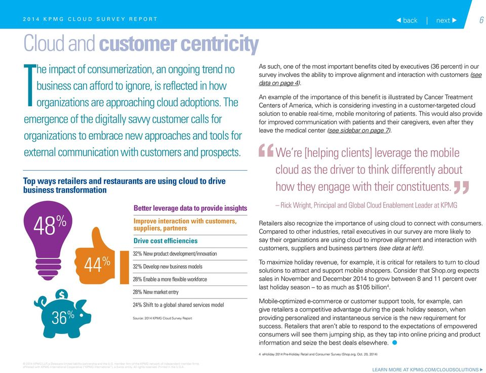 Top ways retailers and restaurants are using cloud to drive business transformation 48 % 44 % Better leverage data to provide insights Improve interaction with customers, suppliers, partners Drive