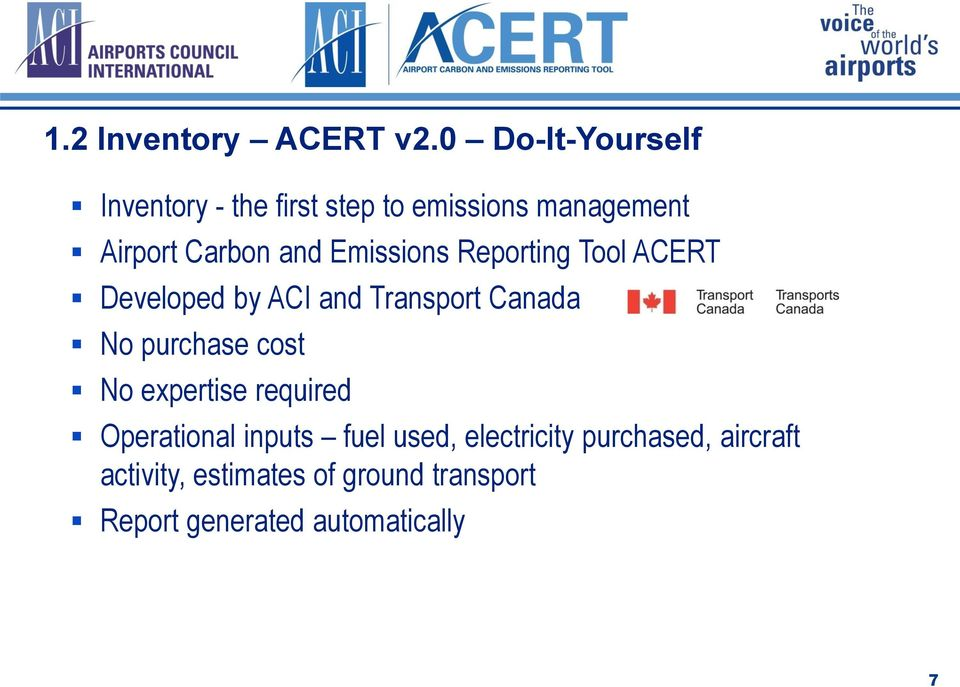 Emissions Reporting Tool ACERT Developed by ACI and Transport Canada No purchase cost