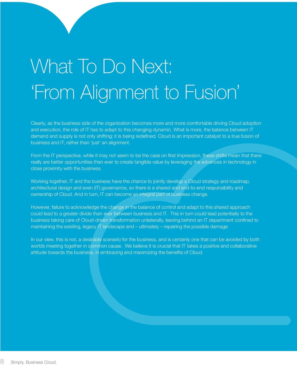 Cloud is an important catalyst to a true fusion of business and IT, rather than just an alignment.
