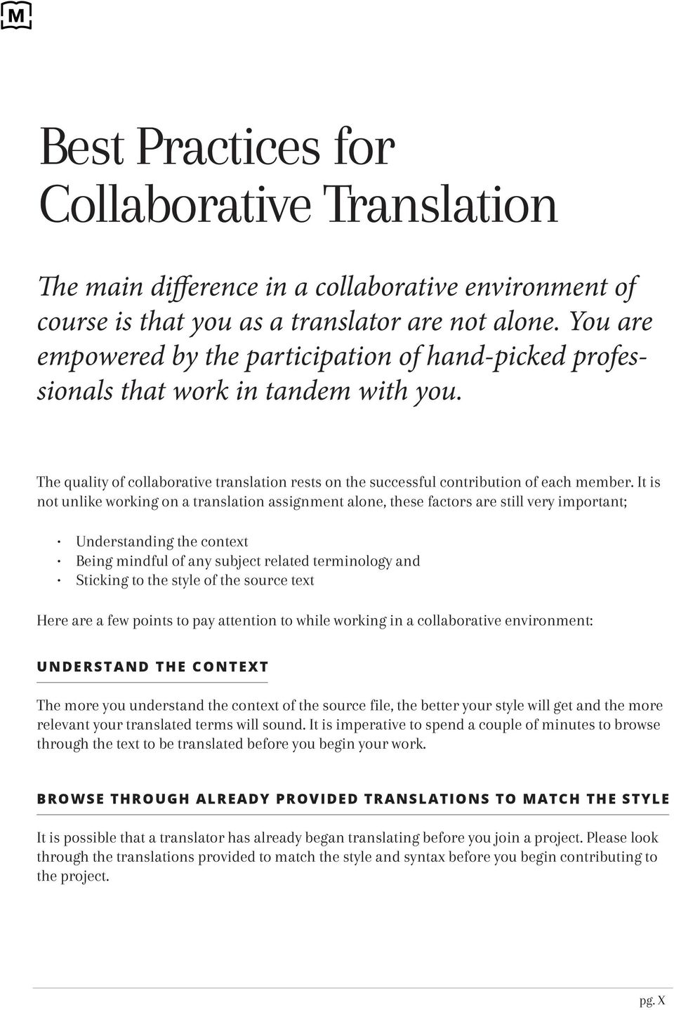 It is not unlike working on a translation assignment alone, these factors are still very important; Understanding the context Being mindful of any subject related terminology and Sticking to the