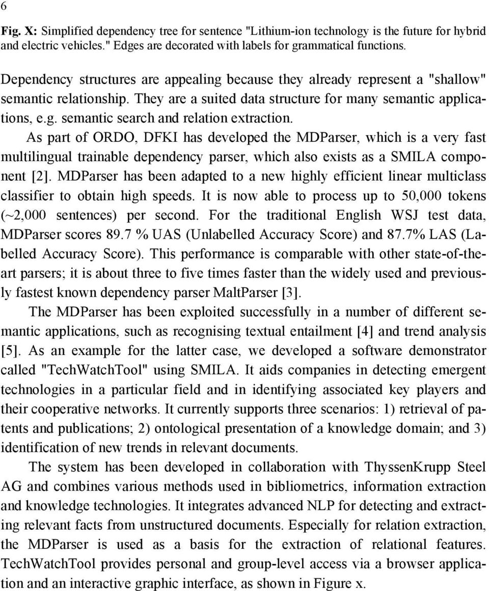 As part of ORDO, DFKI has developed the MDParser, which is a very fast multilingual trainable dependency parser, which also exists as a SMILA component [2].