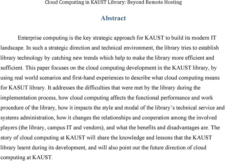 This paper focuses on the cloud computing development in the KAUST library, by using real world scenarios and first-hand experiences to describe what cloud computing means for KASUT library.
