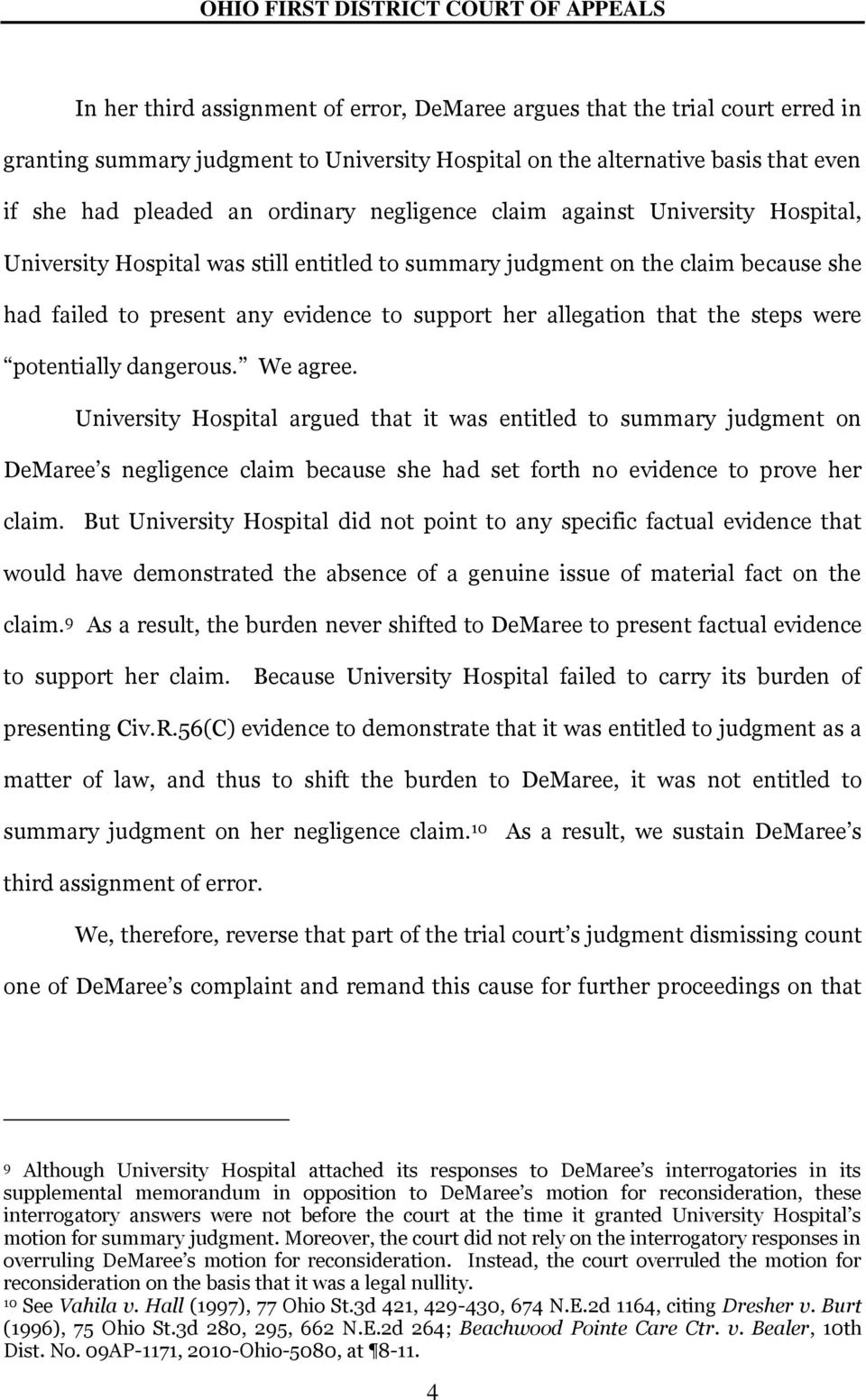 steps were potentially dangerous. We agree. University Hospital argued that it was entitled to summary judgment on DeMaree s negligence claim because she had set forth no evidence to prove her claim.