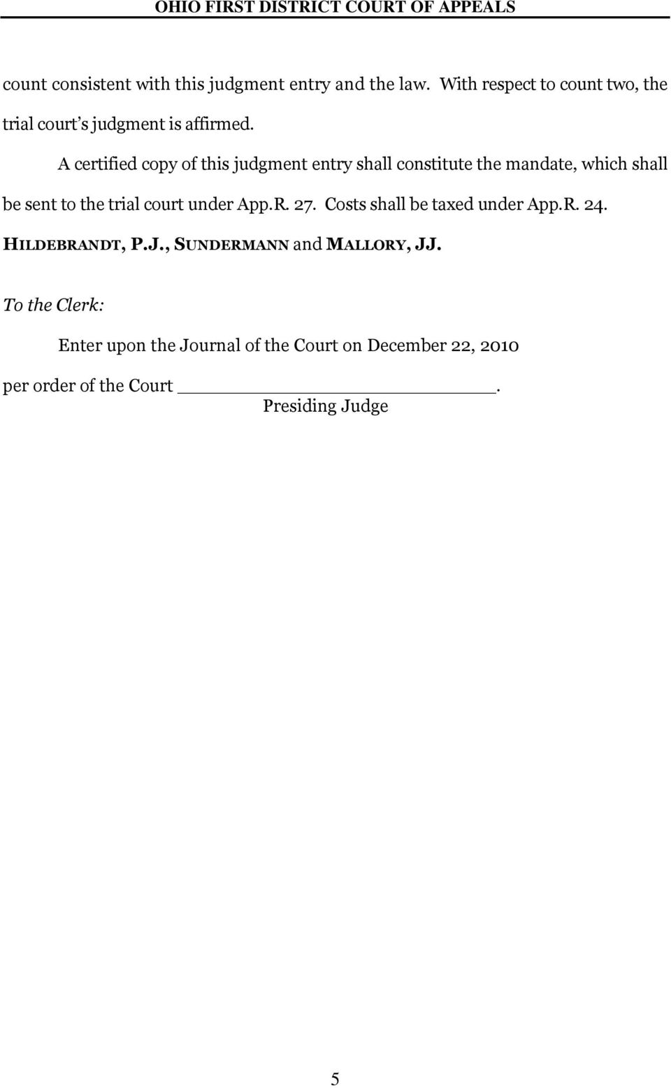 A certified copy of this judgment entry shall constitute the mandate, which shall be sent to the trial court