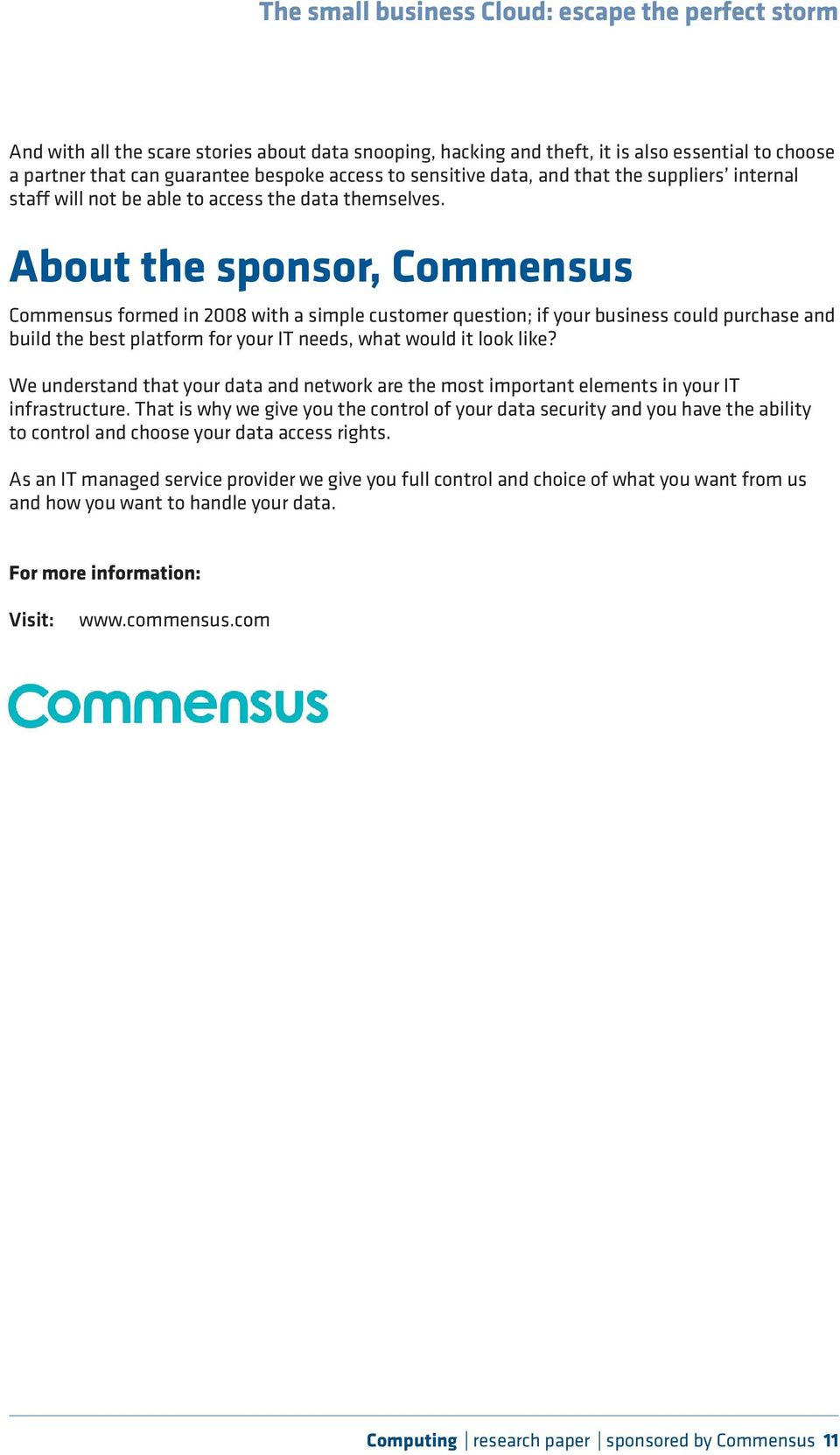 About the sponsor, Commensus Commensus formed in 2008 with a simple customer question; if your business could purchase and build the best platform for your IT needs, what would it look like?