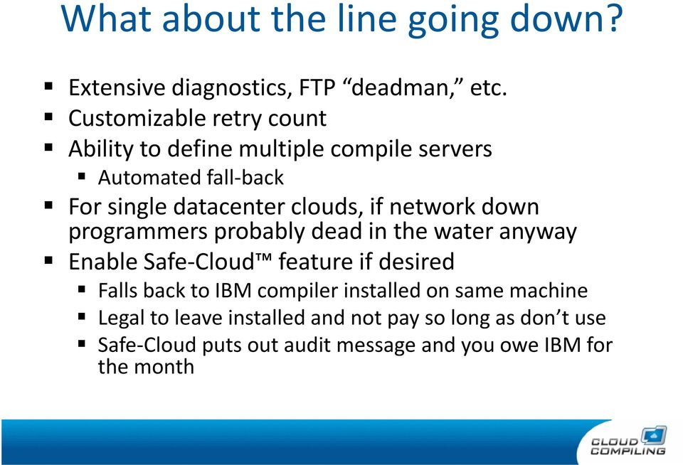 clouds, if network down programmers probably dead in the water anyway Enable Safe-Cloud feature if desired Falls