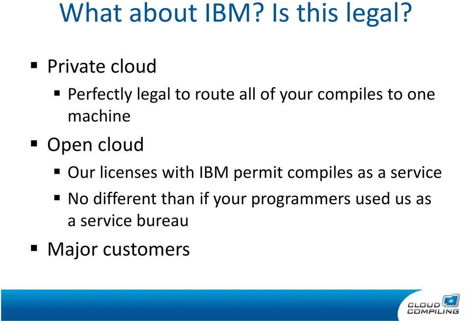 one machine Open cloud Our licenses with IBM permit compiles
