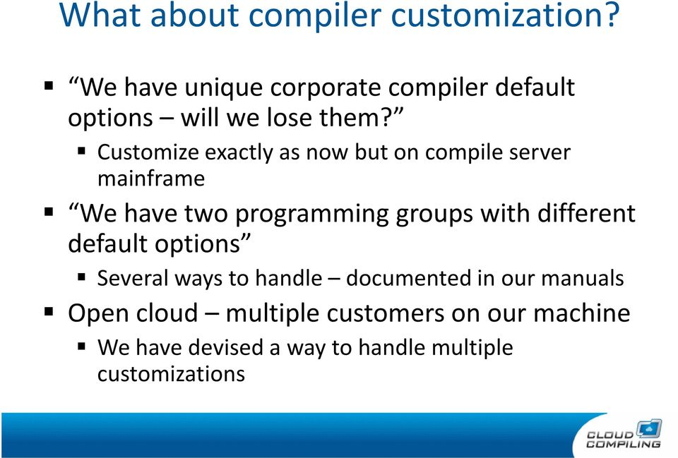 Customize exactly as now but on compile server mainframe We have two programming groups with