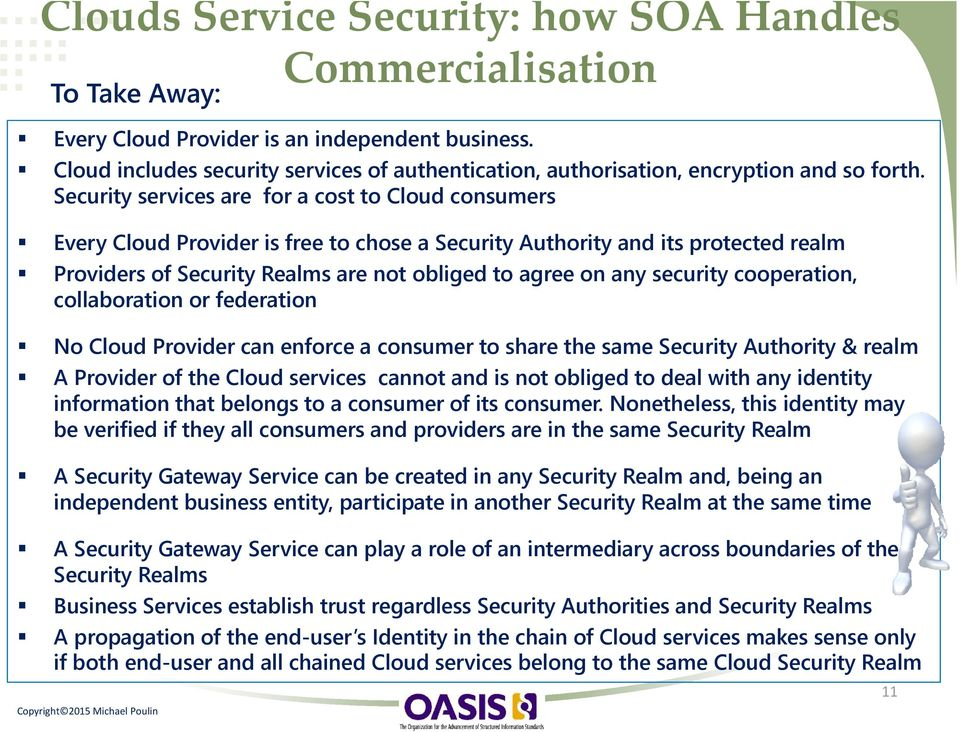 Security services are for a cost to Cloud consumers Every Cloud Provider is free to chose a Security Authority and its protected realm Providers of Security Realms are not obliged to agree on any