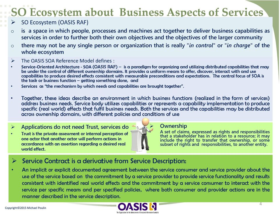 OASIS SOA Reference Model defines : Service Oriented Architecture SOA (OASIS RAF) is a paradigm for organizing and utilizing distributed capabilities that may be under the control of different