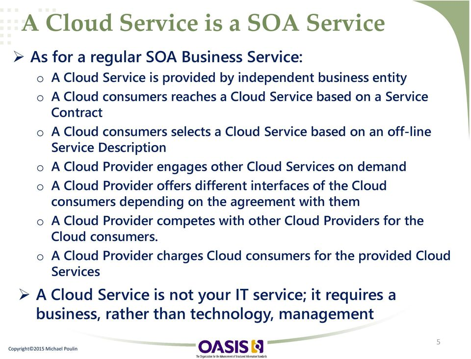 Cloud Provider offers different interfaces of the Cloud consumers depending on the agreement with them o A Cloud Provider competes with other Cloud Providers for the Cloud