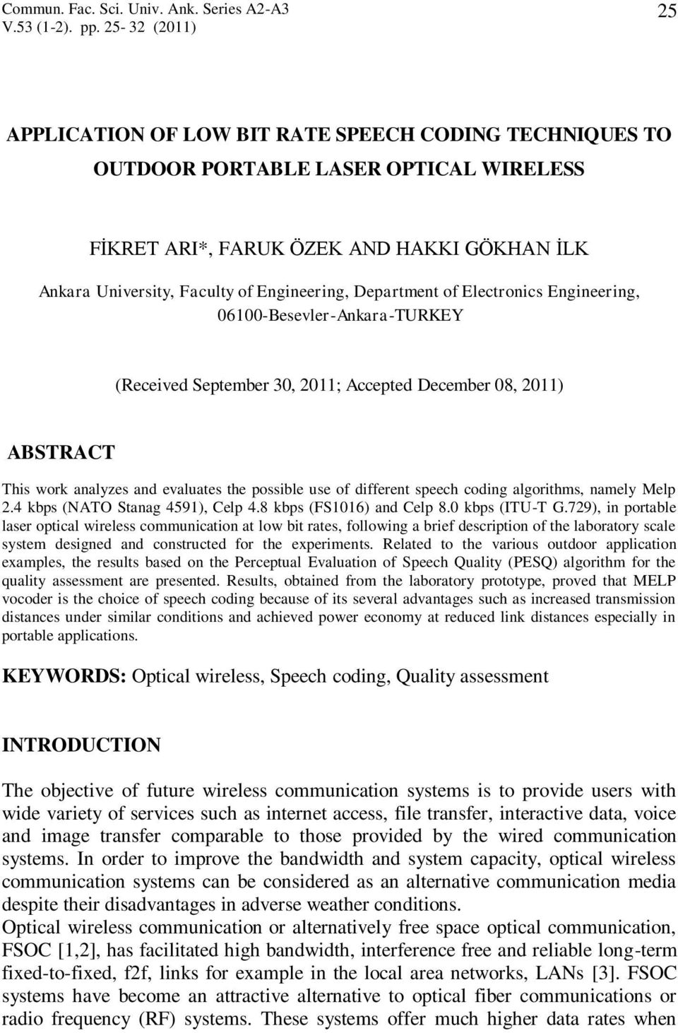 Department of Electronics Engineering, 06100-Besevler-Ankara-TURKEY (Received September 30, 2011; Accepted December 08, 2011) ABSTRACT This work analyzes and evaluates the possible use of different