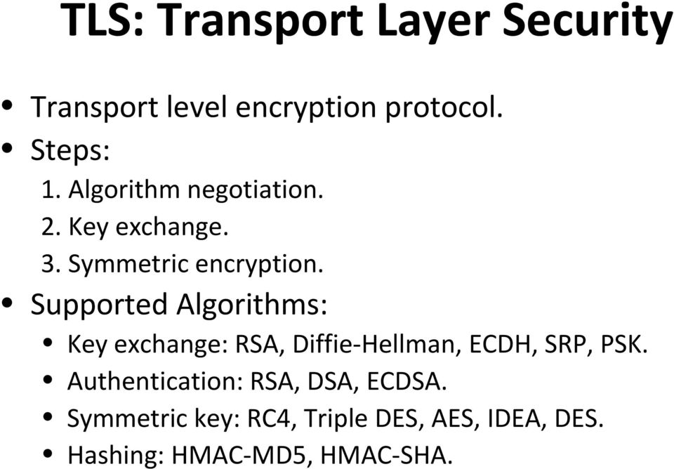 Supported Algorithms: Key exchange: RSA, Diffie-Hellman, ECDH, SRP, PSK.