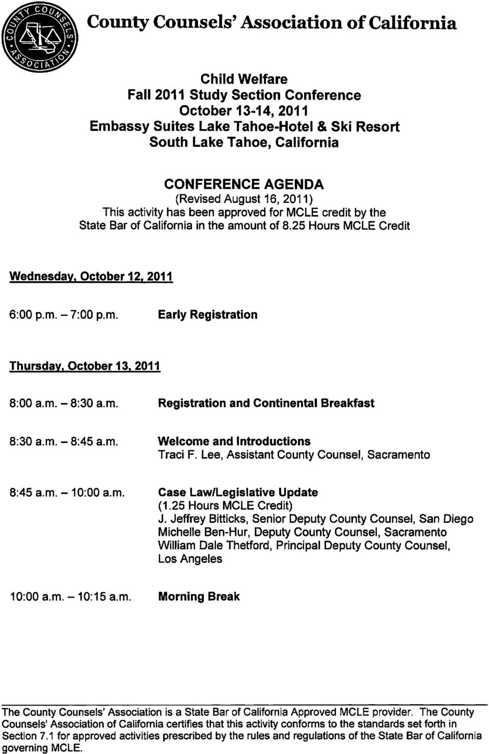 m. Registration and Continental Breakfast 8:30 a.m. - 8:45 a.m. Welcome and Introductions Traci F. Lee, Assistant County Counsel, Sacramento 8:45 a.m. -10:00 a.m. Case Law/Legislative Update J.