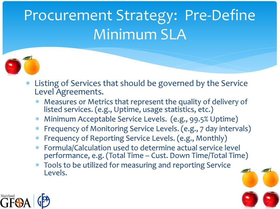 ) Minimum Acceptable Service Levels. (e.g., 99.5% Uptime) Frequency of Monitoring Service Levels. (e.g., 7 day intervals) Frequency of Reporting Service Levels.