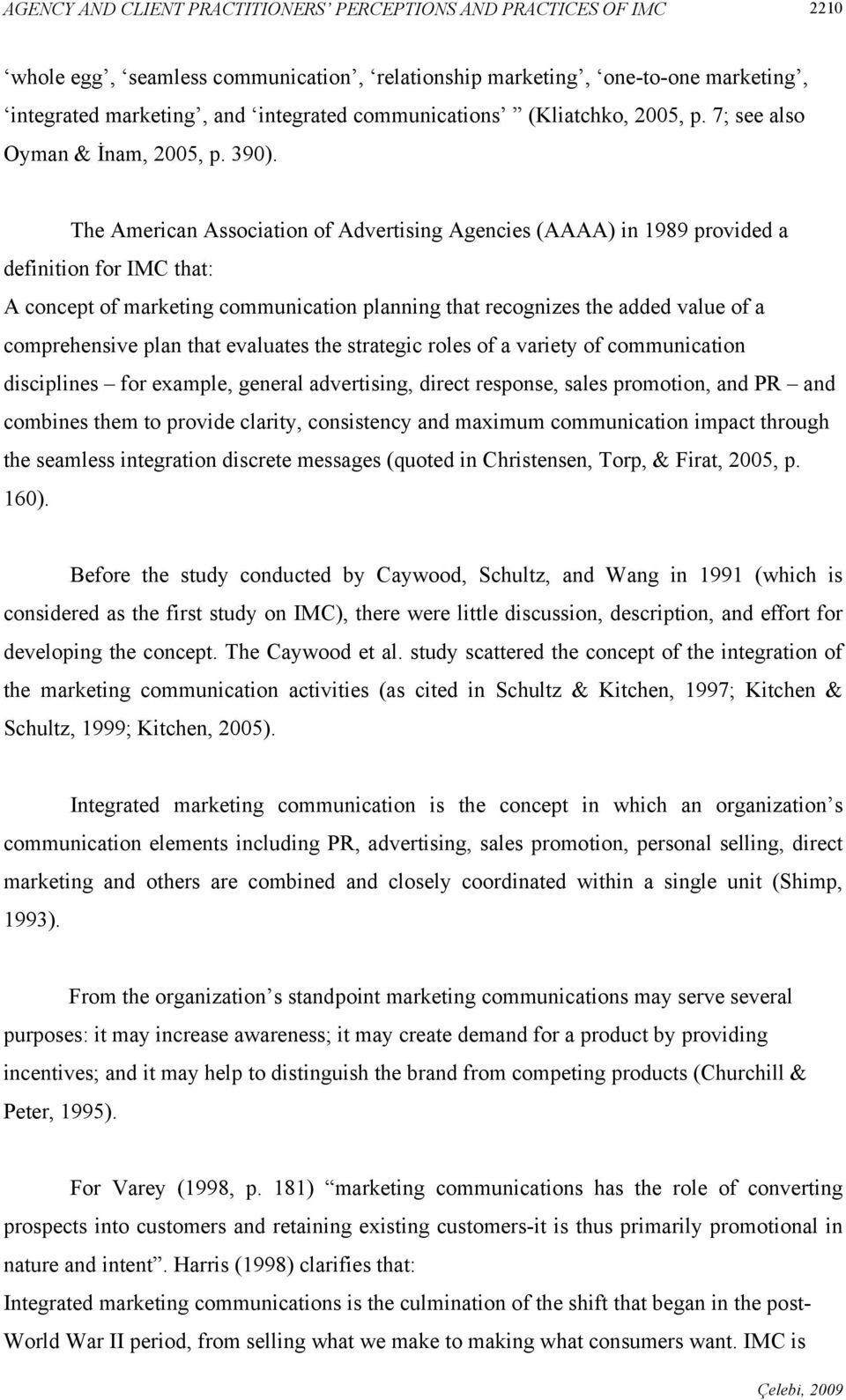 The American Association of Advertising Agencies (AAAA) in 1989 provided a definition for IMC that: A concept of marketing communication planning that recognizes the added value of a comprehensive