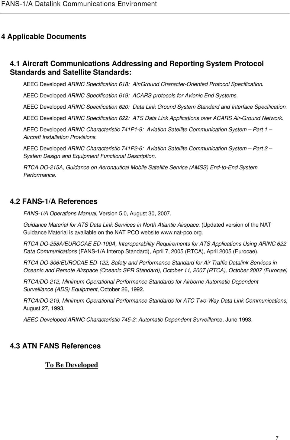 AEEC Developed ARINC Specification 619: ACARS protocols for Avionic End Systems. AEEC Developed ARINC Specification 620: Data Link Ground System Standard and Interface Specification.