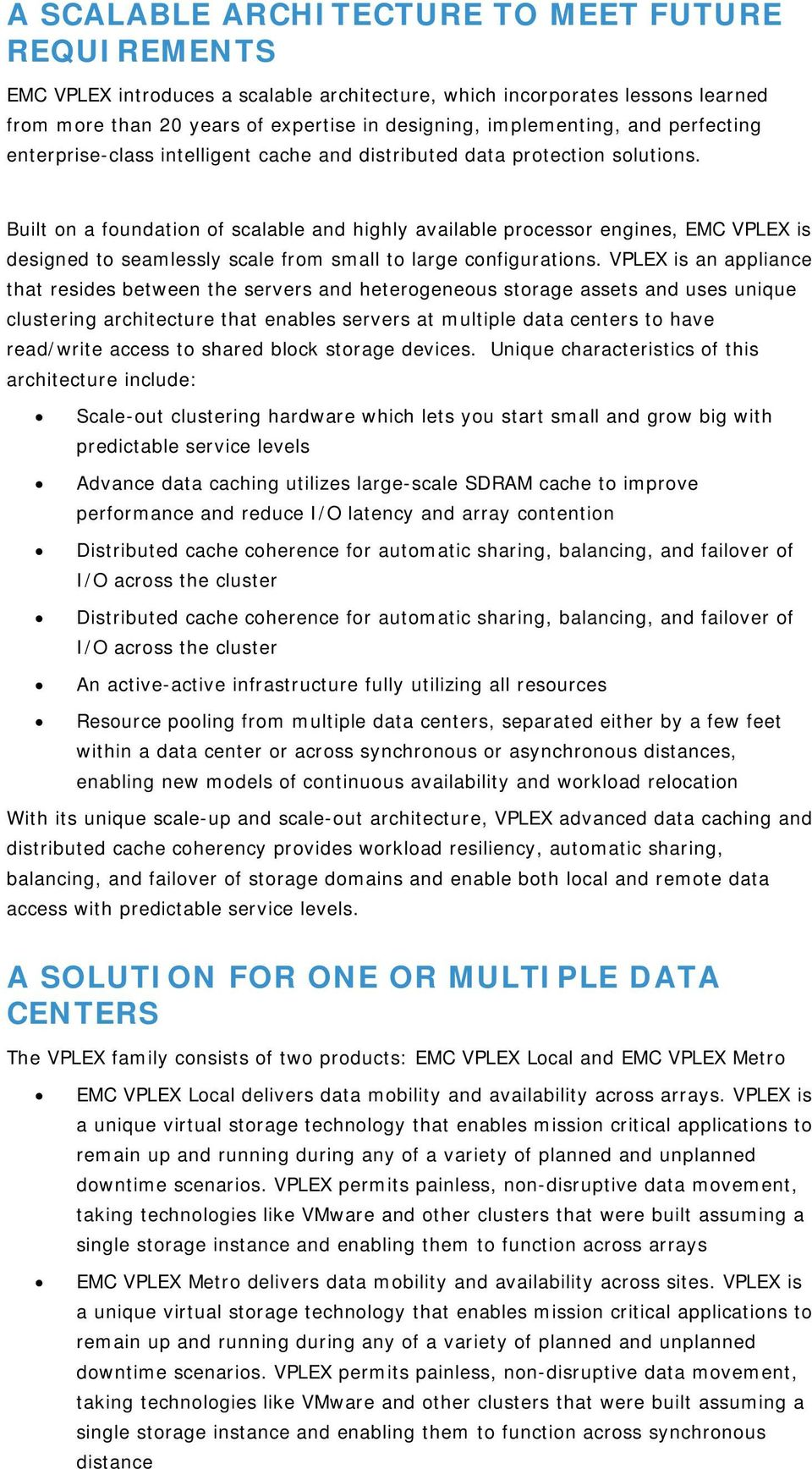 Built on a foundation of scalable and highly available processor engines, EMC VPLEX is designed to seamlessly scale from small to large configurations.